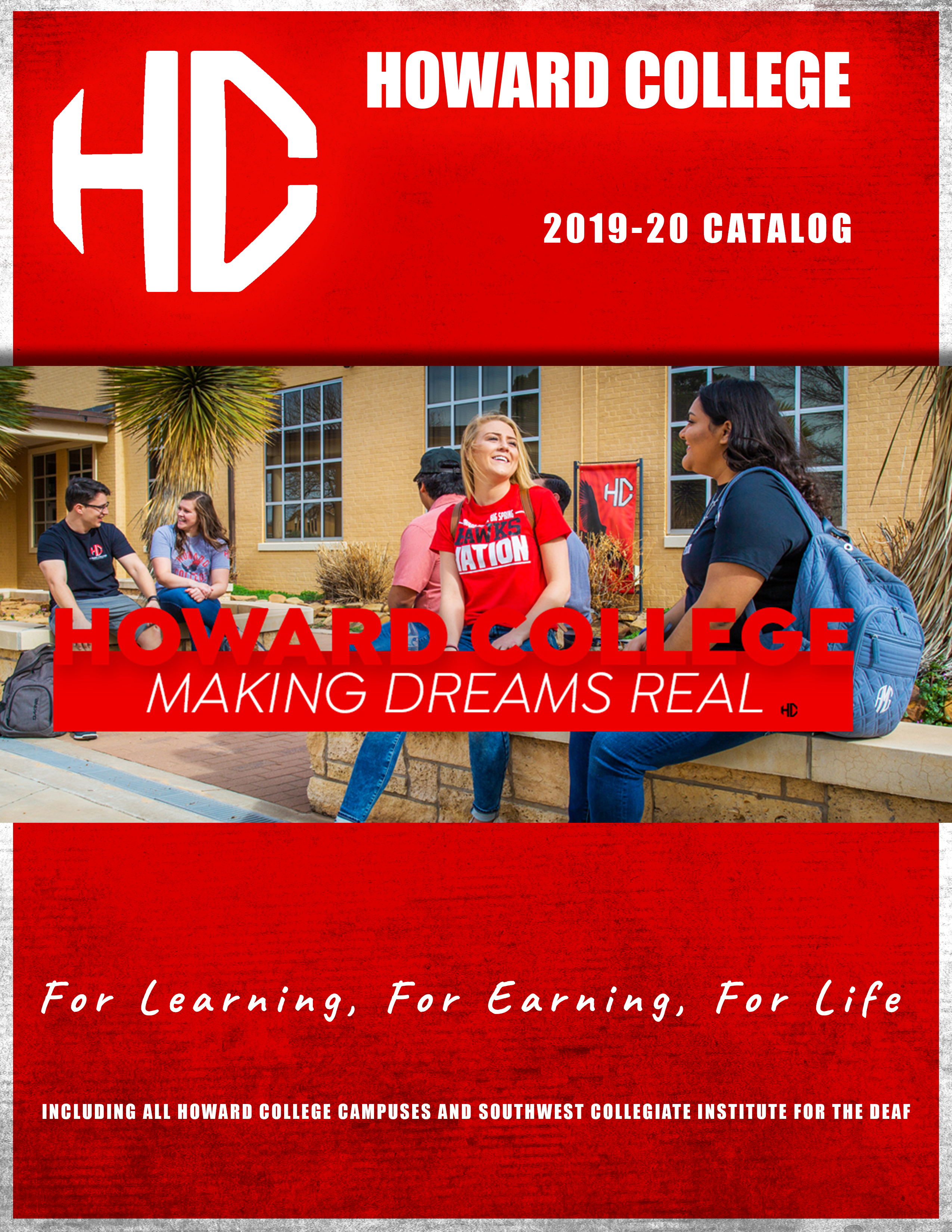 Howard College 2019-20 Catalog, Making Dreams Real...For Learning, For Earning, For Life.